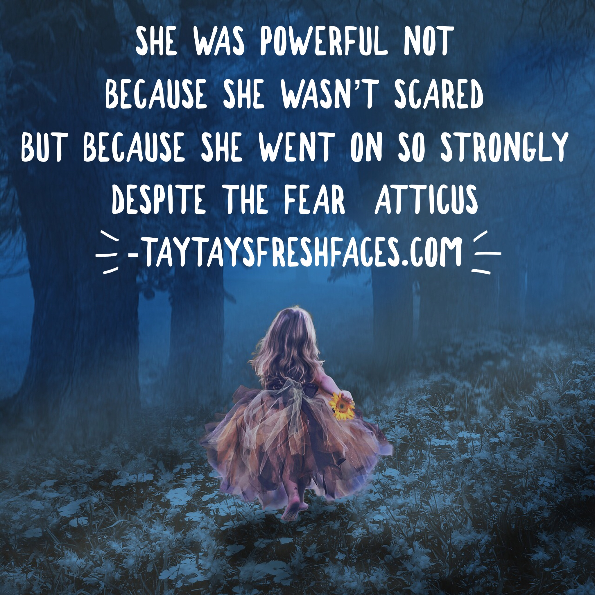 She Was Powerful Because She Felt The Fears And Moved On Despite Them
